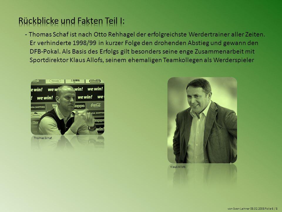 von Sven Lehner 08.02.2008 Folie 6 / 8 - Thomas Schaf ist nach Otto Rehhagel der erfolgreichste Werdertrainer aller Zeiten.