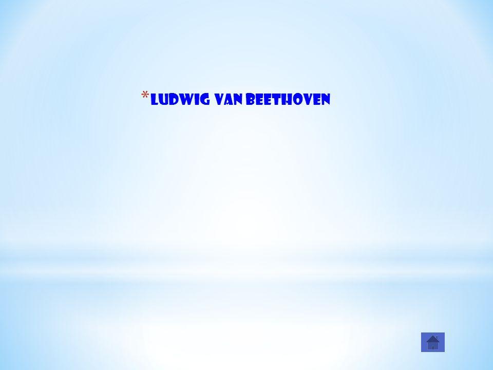 * Ludwig van Beethoven