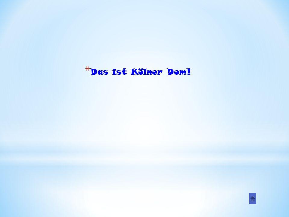 * Das ist Kölner Dom!