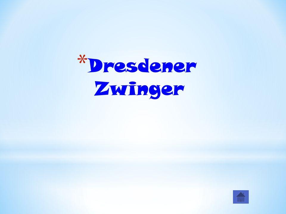 * Dresdener Zwinger