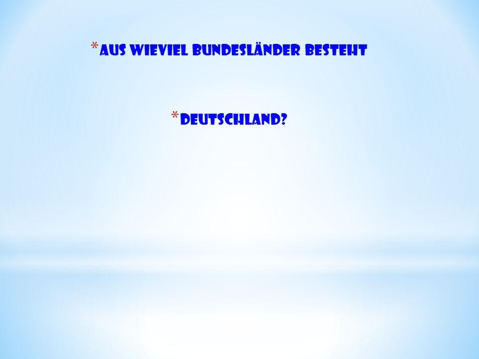 *A*A us wieviel Bundesländer besteht *D*D eutschland?