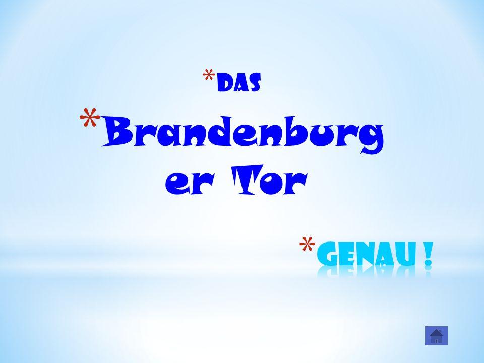 * Das * Brandenburg er Tor