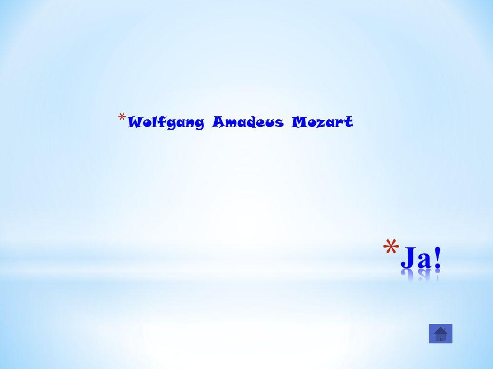 * Wolfgang Amadeus Mozart