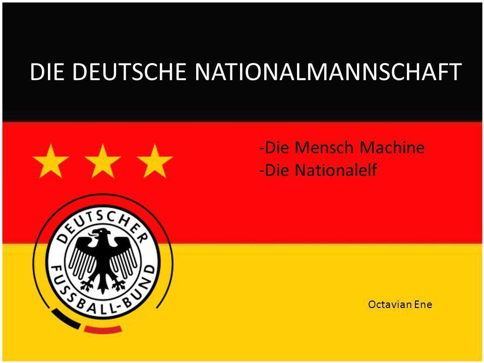 DIE DEUTSCHE NATIONALMANNSCHAFT Octavian Ene -Die Mensch Machine -Die Nationalelf