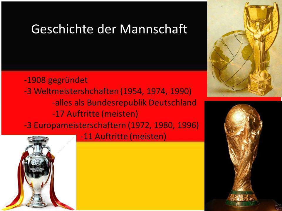Geschichte der Mannschaft -1908 gegründet -3 Weltmeistershchaften (1954, 1974, 1990) -alles als Bundesrepublik Deutschland -17 Auftritte (meisten) -3 Europameisterschaftern (1972, 1980, 1996) -11 Auftritte (meisten)