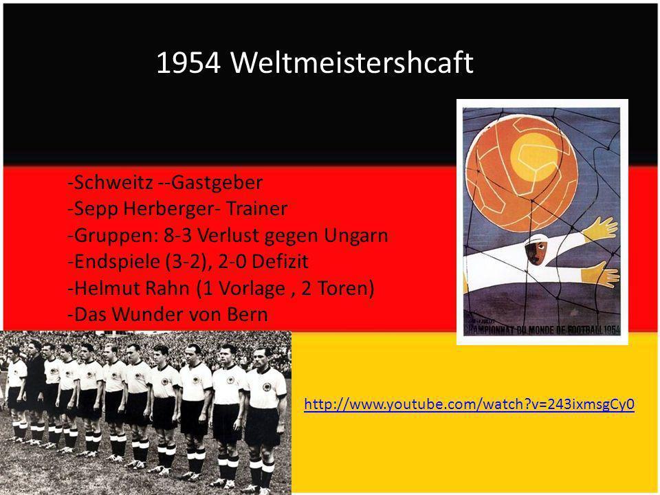 1954 Weltmeistershcaft -Schweitz --Gastgeber -Sepp Herberger- Trainer -Gruppen: 8-3 Verlust gegen Ungarn -Endspiele (3-2), 2-0 Defizit -Helmut Rahn (1 Vorlage, 2 Toren) -Das Wunder von Bern http://www.youtube.com/watch?v=243ixmsgCy0