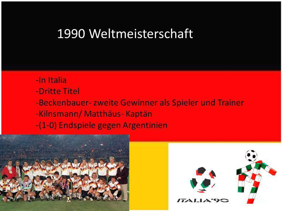 1990 Weltmeisterschaft -In Italia -Dritte Titel -Beckenbauer- zweite Gewinner als Spieler und Trainer -Kilnsmann/ Matthäus- Kaptän -(1-0) Endspiele gegen Argentinien