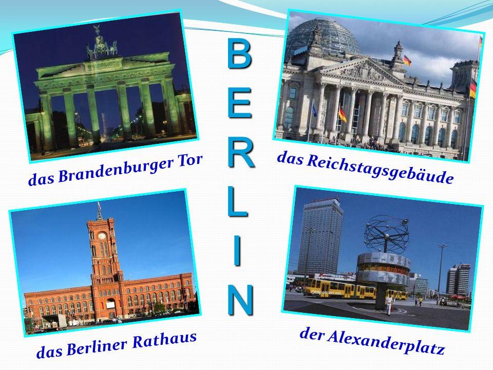 das Brandenburger Tor das Reichstagsgebäude das Berliner Rathaus der Alexanderplatz B E R L I N