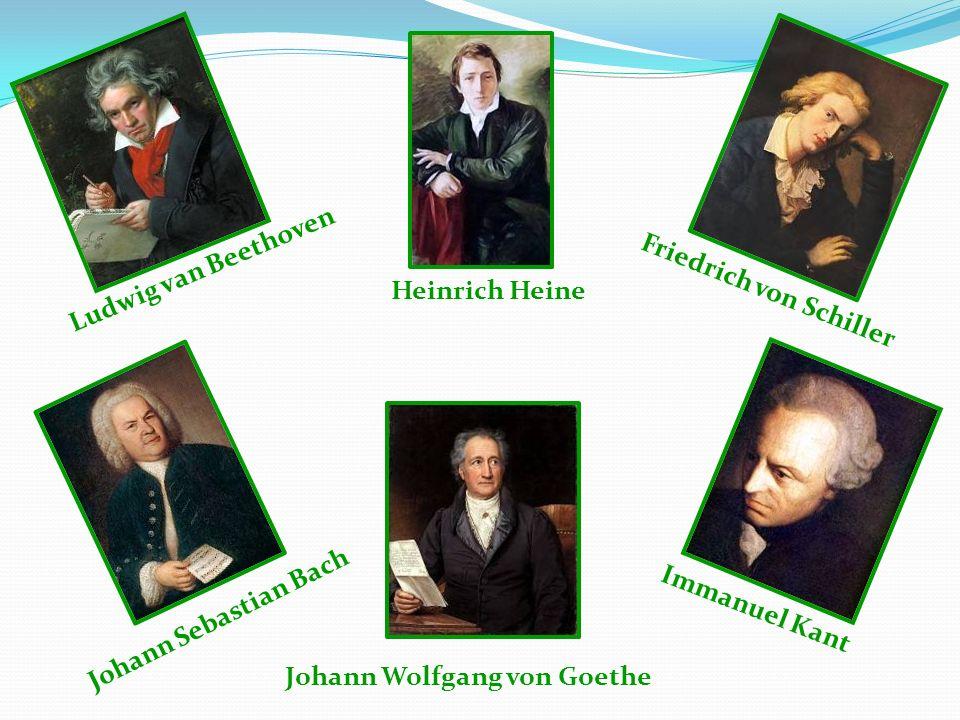 Johann Wolfgang von Goethe Heinrich Heine Friedrich von Schiller Johann Sebastian Bach Ludwig van Beethoven Immanuel Kant