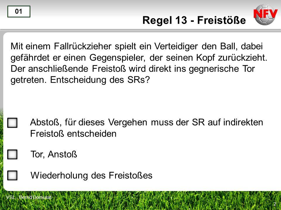 2 Regel 13 - Freistöße Mit einem Fallrückzieher spielt ein Verteidiger den Ball, dabei gefährdet er einen Gegenspieler, der seinen Kopf zurückzieht. D