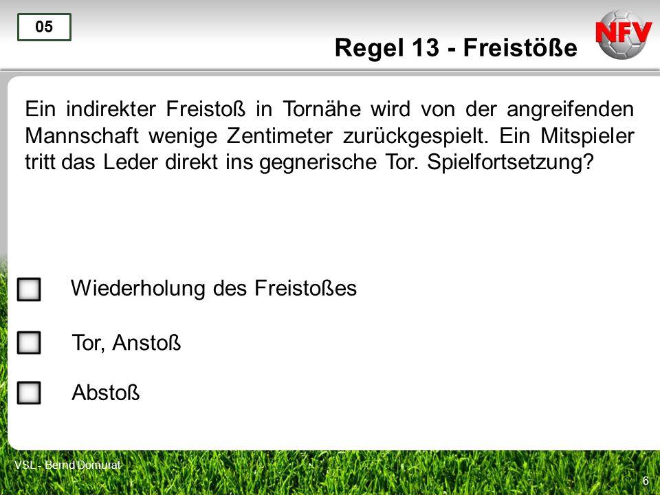 7 Regel 13 - Freistöße Um das Spiel schnell fortsetzen zu können, wird beim Freistoß im Mittelfeld ein noch rollender Ball einem völlig freistehenden Mitspieler zugespielt.
