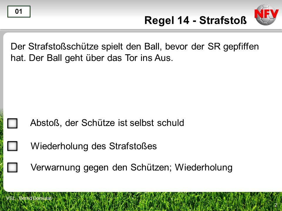 13 Regel 14 - Strafstoß Der Strafstoßschütze spielt den Ball seitlich nach vorn zu einem Mitspieler.