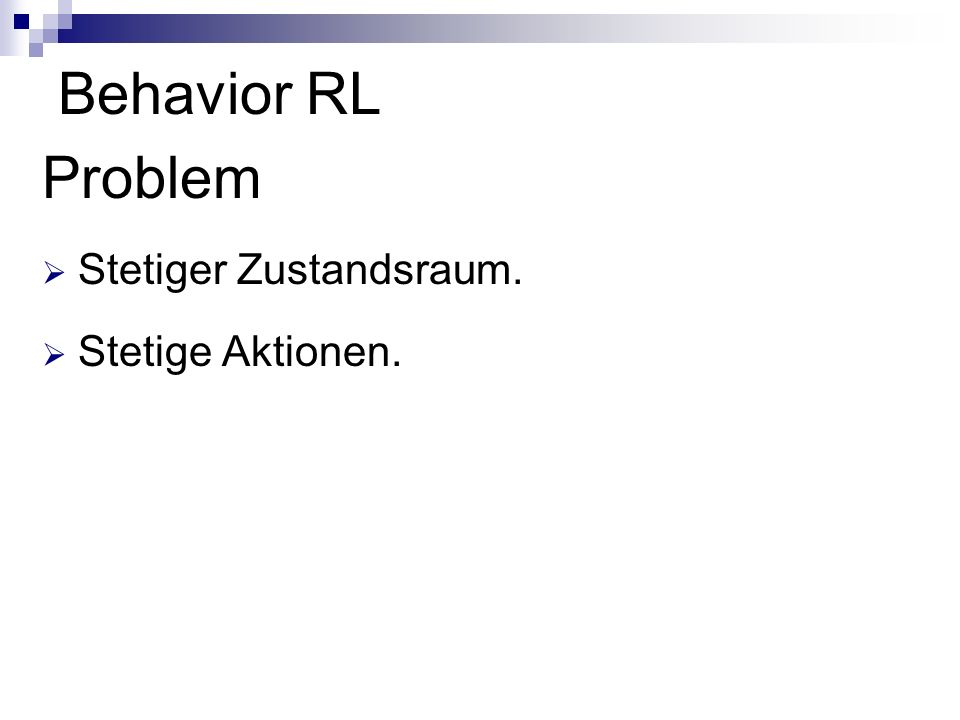 Behavior RL Problem Stetiger Zustandsraum. Stetige Aktionen.
