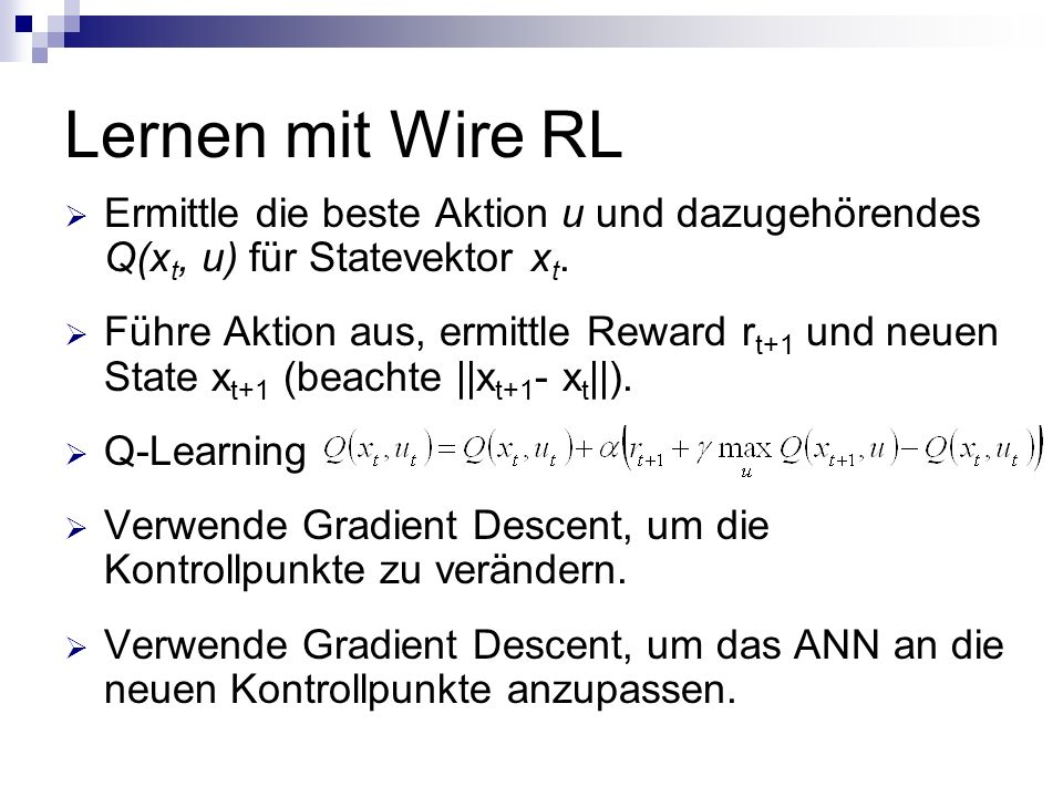 Lernen mit Wire RL Ermittle die beste Aktion u und dazugehörendes Q(x t, u) für Statevektor x t.