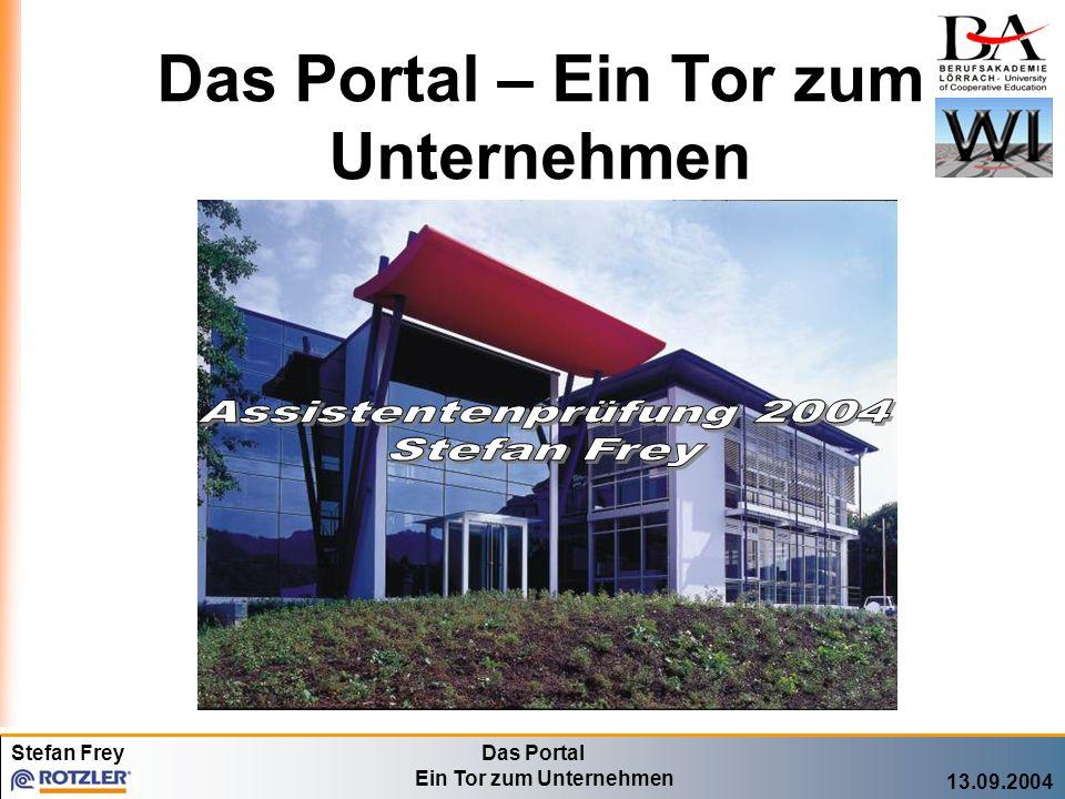 Stefan FreyDas Portal Ein Tor zum Unternehmen 13.09.2004 Das Portal – Ein Tor zum Unternehmen