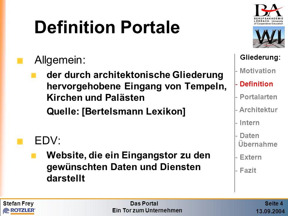 Stefan FreyDas Portal Ein Tor zum Unternehmen 13.09.2004 Definition Portale Allgemein: der durch architektonische Gliederung hervorgehobene Eingang vo