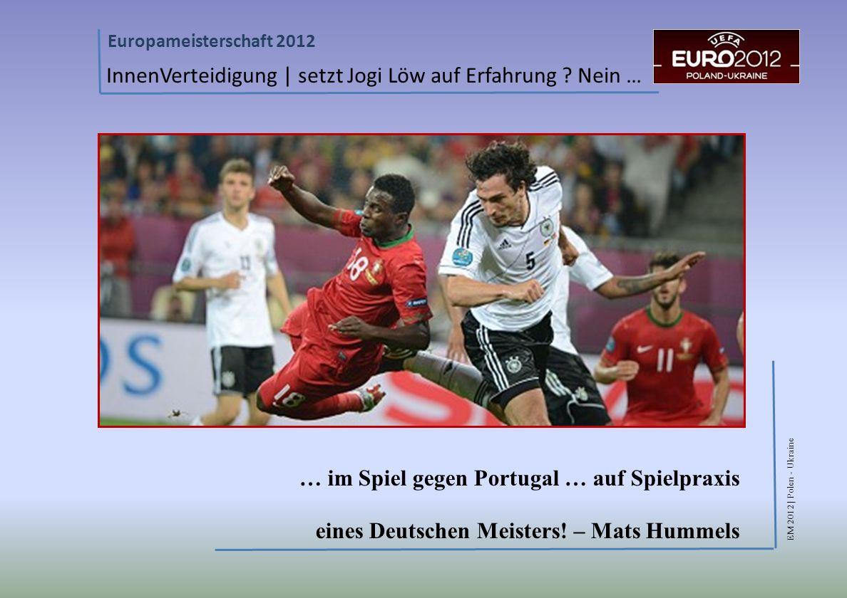 EM 2012 | Polen - Ukraine Europameisterschaft 2012 InnenVerteidigung | setzt Jogi Löw auf Erfahrung .