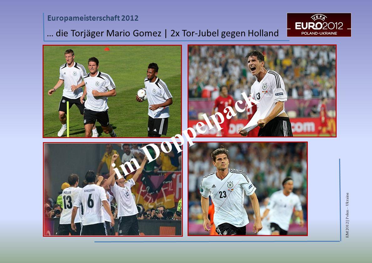 EM 2012 | Polen - Ukraine Europameisterschaft 2012 … die Torjäger Mario Gomez | 2x Tor-Jubel gegen Holland im Doppelpack