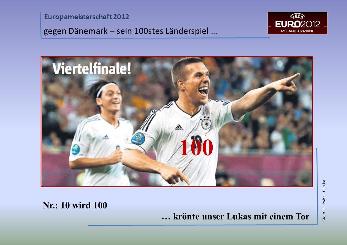 EM 2012 | Polen - Ukraine Europameisterschaft 2012 gegen Dänemark – sein 100stes Länderspiel … … krönte unser Lukas mit einem Tor 100 Nr.: 10 wird 100