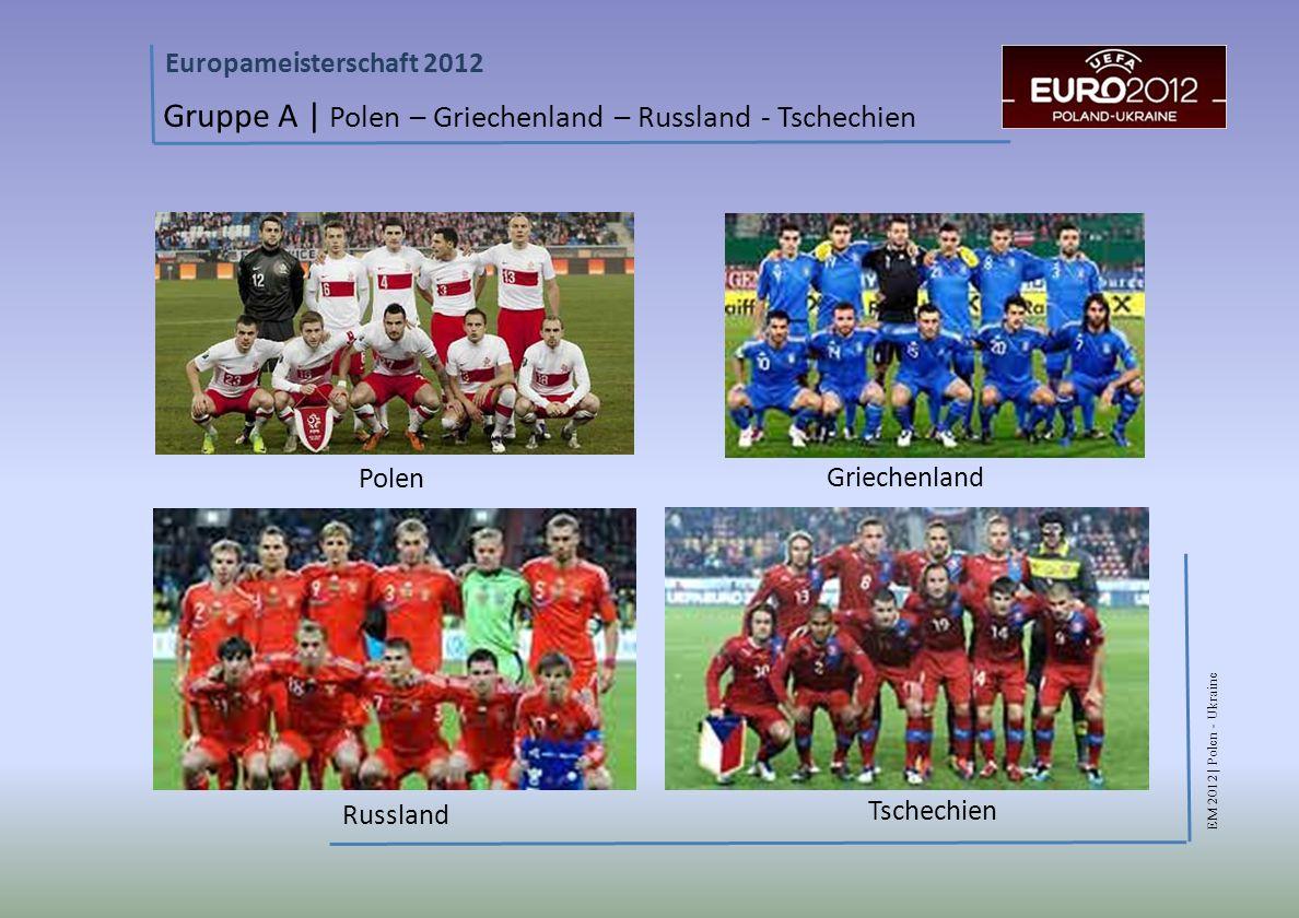 EM 2012 | Polen - Ukraine Europameisterschaft 2012 Gruppe A | Polen – Griechenland – Russland - Tschechien Polen Griechenland Russland Tschechien