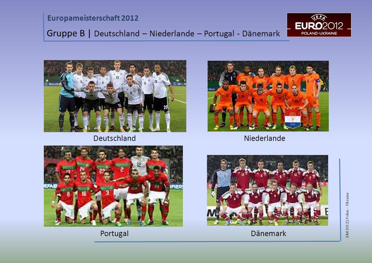EM 2012 | Polen - Ukraine Europameisterschaft 2012 Gruppe B | Deutschland – Niederlande – Portugal - Dänemark Deutschland Niederlande Portugal Dänemark