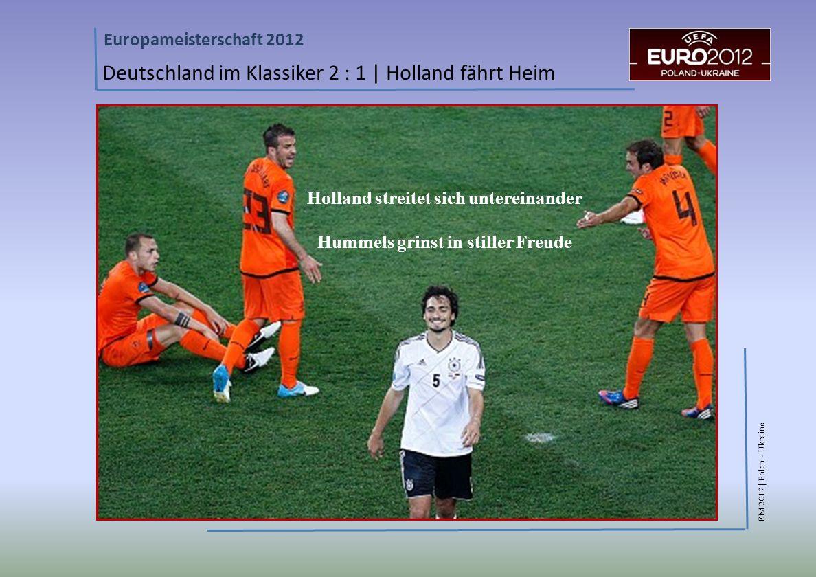 EM 2012 | Polen - Ukraine Europameisterschaft 2012 Deutschland im Klassiker 2 : 1 | Holland fährt Heim Holland streitet sich untereinander Hummels grinst in stiller Freude