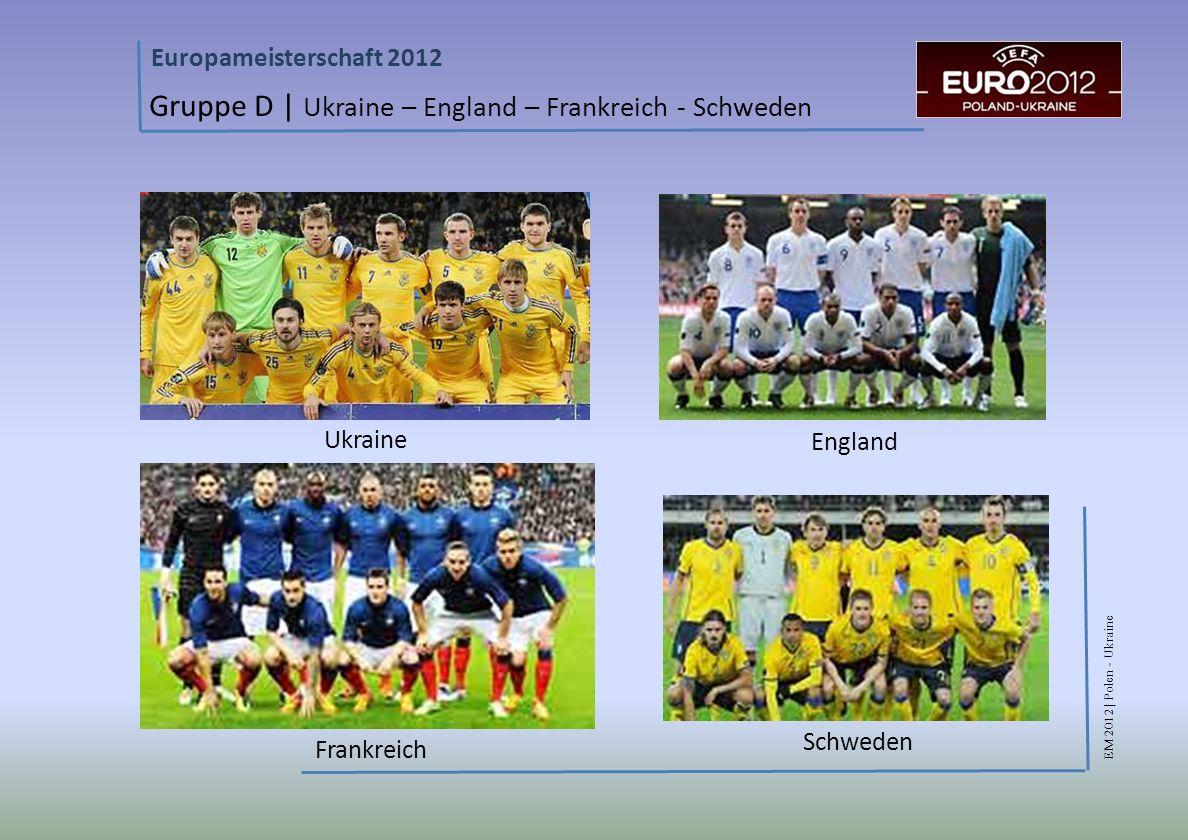 EM 2012 | Polen - Ukraine Europameisterschaft 2012 Gruppe D | Ukraine – England – Frankreich - Schweden Ukraine England Frankreich Schweden