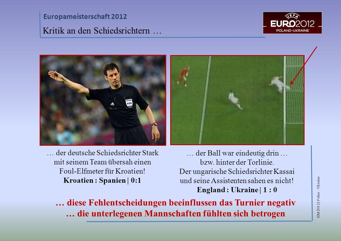 EM 2012 | Polen - Ukraine Europameisterschaft 2012 Kritik an den Schiedsrichtern … … der deutsche Schiedsrichter Stark mit seinem Team übersah einen Foul-Elfmeter für Kroatien.
