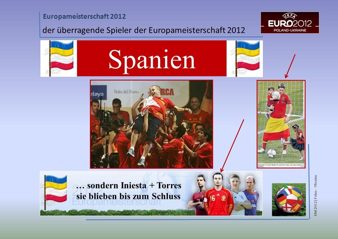 EM 2012 | Polen - Ukraine Europameisterschaft 2012 Spanien der überragende Spieler der Europameisterschaft 2012 … sondern Iniesta + Torres sie blieben bis zum Schluss