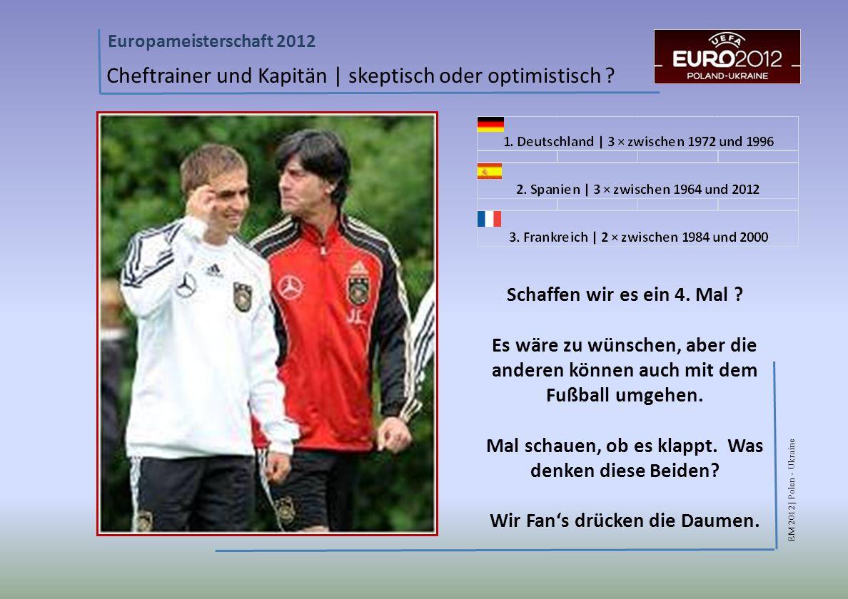EM 2012 | Polen - Ukraine Europameisterschaft 2012 Cheftrainer und Kapitän | skeptisch oder optimistisch .