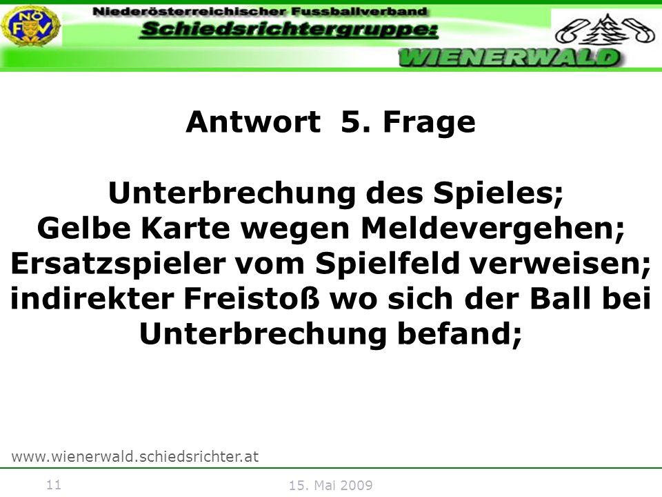 11 www.wienerwald.schiedsrichter.at 15. Mai 2009 Antwort 5.