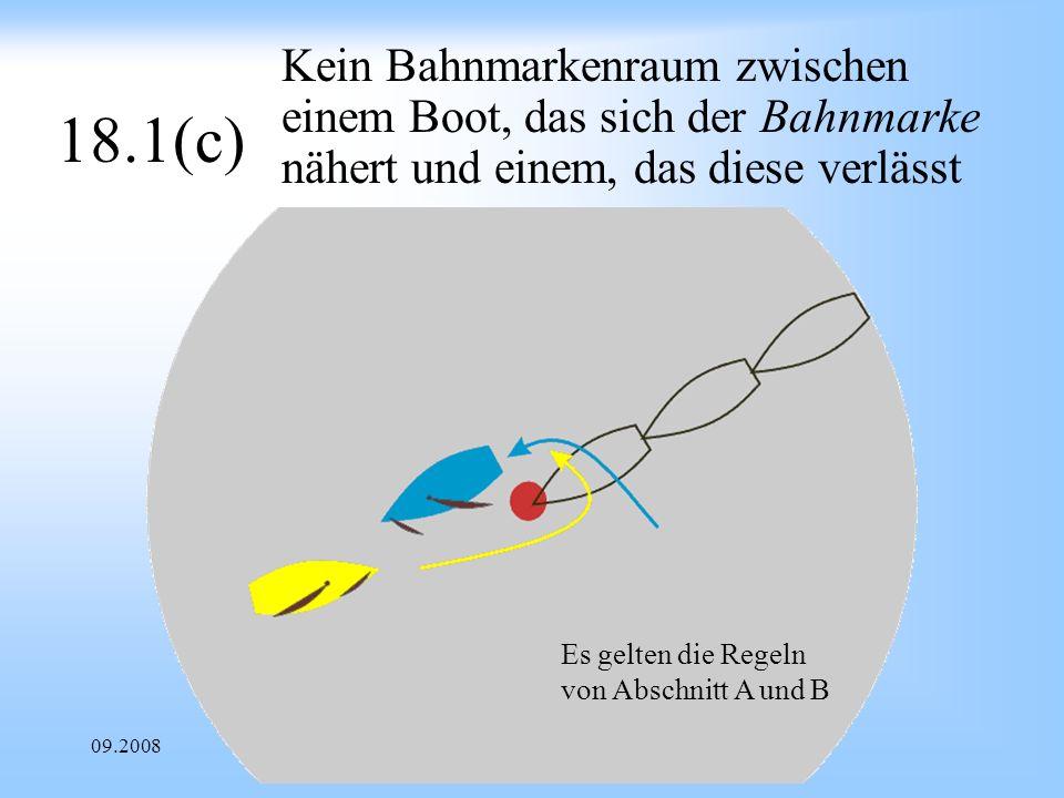 09.2008Uli Finckh Breitbrunn 18.1(c) Kein Bahnmarkenraum zwischen einem Boot, das sich der Bahnmarke nähert und einem, das diese verlässt Es gelten die Regeln von Abschnitt A und B