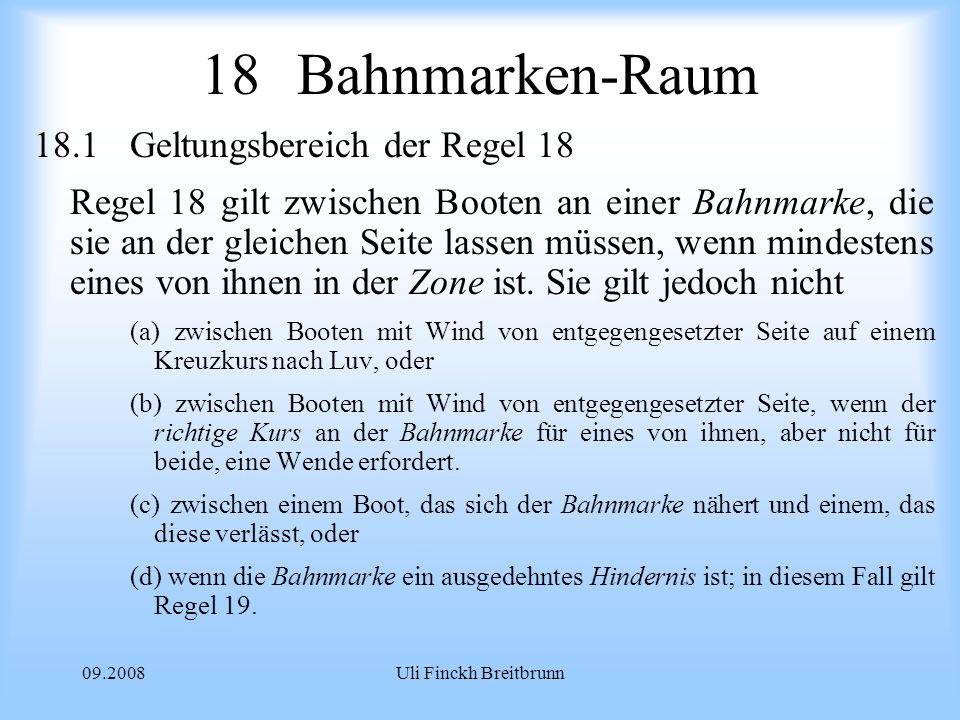 09.2008Uli Finckh Breitbrunn 18Bahnmarken-Raum 18.1Geltungsbereich der Regel 18 Regel 18 gilt zwischen Booten an einer Bahnmarke, die sie an der gleichen Seite lassen müssen, wenn mindestens eines von ihnen in der Zone ist.