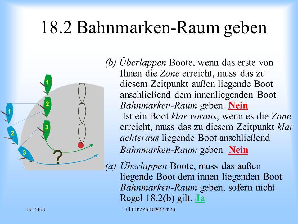 09.2008Uli Finckh Breitbrunn 18.2 Bahnmarken-Raum geben (b) Überlappen Boote, wenn das erste von Ihnen die Zone erreicht, muss das zu diesem Zeitpunkt außen liegende Boot anschließend dem innenliegenden Boot Bahnmarken-Raum geben.