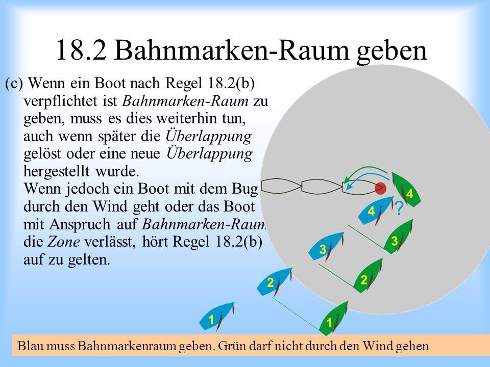 09.2008Uli Finckh Breitbrunn 18.2 Bahnmarken-Raum geben (c) Wenn ein Boot nach Regel 18.2(b) verpflichtet ist Bahnmarken-Raum zu geben, muss es dies weiterhin tun, auch wenn später die Überlappung gelöst oder eine neue Überlappung hergestellt wurde.
