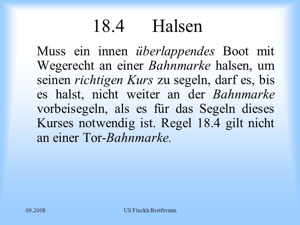 09.2008Uli Finckh Breitbrunn 18.4Halsen Muss ein innen überlappendes Boot mit Wegerecht an einer Bahnmarke halsen, um seinen richtigen Kurs zu segeln, darf es, bis es halst, nicht weiter an der Bahnmarke vorbeisegeln, als es für das Segeln dieses Kurses notwendig ist.