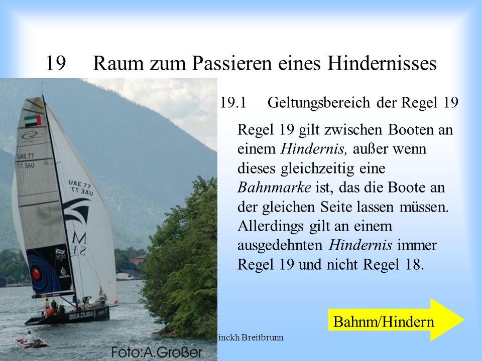 09.2008Uli Finckh Breitbrunn 19Raum zum Passieren eines Hindernisses 19.1Geltungsbereich der Regel 19 Regel 19 gilt zwischen Booten an einem Hindernis, außer wenn dieses gleichzeitig eine Bahnmarke ist, das die Boote an der gleichen Seite lassen müssen.