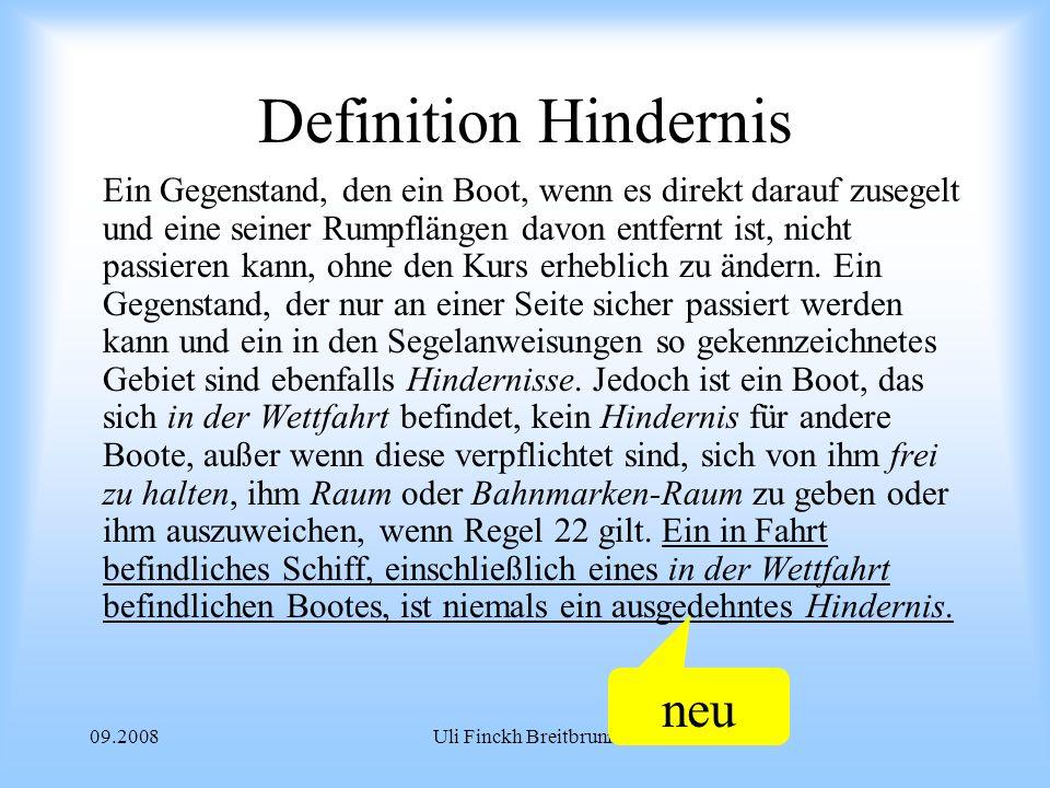 09.2008Uli Finckh Breitbrunn Definition Hindernis Ein Gegenstand, den ein Boot, wenn es direkt darauf zusegelt und eine seiner Rumpflängen davon entfernt ist, nicht passieren kann, ohne den Kurs erheblich zu ändern.