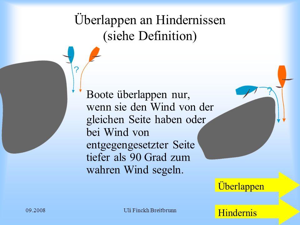 09.2008Uli Finckh Breitbrunn Überlappen an Hindernissen (siehe Definition) Boote überlappen nur, wenn sie den Wind von der gleichen Seite haben oder bei Wind von entgegengesetzter Seite tiefer als 90 Grad zum wahren Wind segeln.