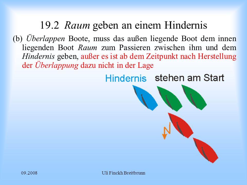 09.2008Uli Finckh Breitbrunn 19.2Raum geben an einem Hindernis (b) Überlappen Boote, muss das außen liegende Boot dem innen liegenden Boot Raum zum Passieren zwischen ihm und dem Hindernis geben, außer es ist ab dem Zeitpunkt nach Herstellung der Überlappung dazu nicht in der Lage