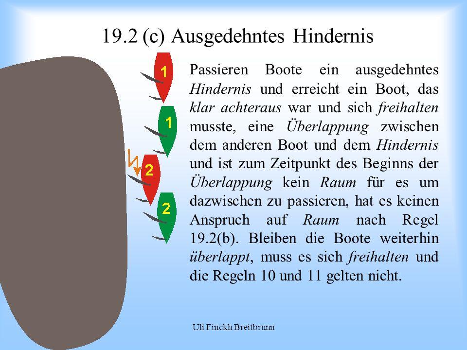 09.2008Uli Finckh Breitbrunn 19.2 (c) Ausgedehntes Hindernis Passieren Boote ein ausgedehntes Hindernis und erreicht ein Boot, das klar achteraus war und sich freihalten musste, eine Überlappung zwischen dem anderen Boot und dem Hindernis und ist zum Zeitpunkt des Beginns der Überlappung kein Raum für es um dazwischen zu passieren, hat es keinen Anspruch auf Raum nach Regel 19.2(b).