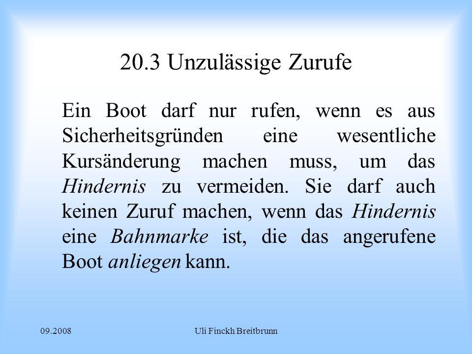 09.2008Uli Finckh Breitbrunn 20.3Unzulässige Zurufe Ein Boot darf nur rufen, wenn es aus Sicherheitsgründen eine wesentliche Kursänderung machen muss, um das Hindernis zu vermeiden.