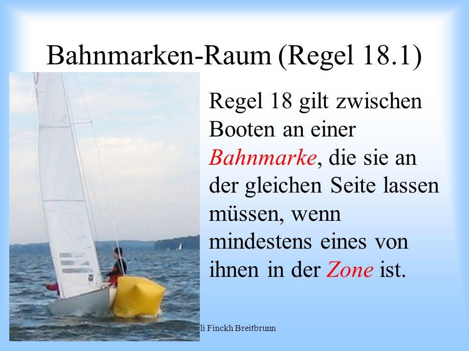 09.2008Uli Finckh Breitbrunn Bahnmarken-Raum (Regel 18.1) Regel 18 gilt zwischen Booten an einer Bahnmarke, die sie an der gleichen Seite lassen müssen, wenn mindestens eines von ihnen in der Zone ist.