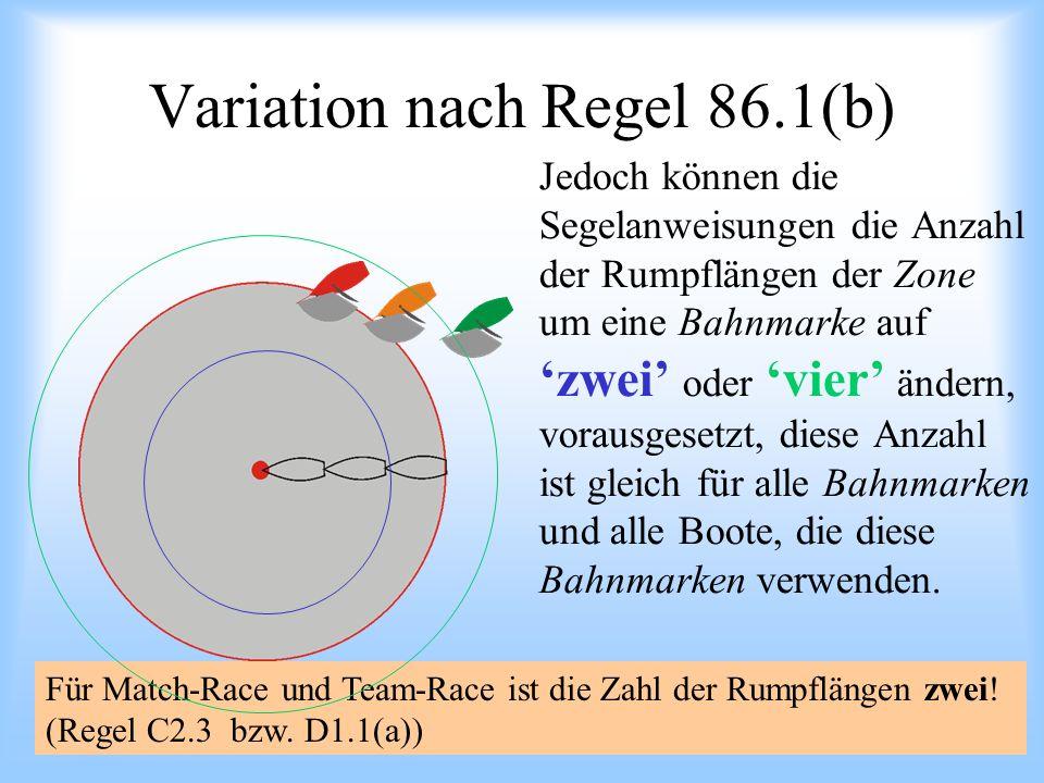 09.2008Uli Finckh Breitbrunn Variation nach Regel 86.1(b) Jedoch können die Segelanweisungen die Anzahl der Rumpflängen der Zone um eine Bahnmarke auf zwei oder vier ändern, vorausgesetzt, diese Anzahl ist gleich für alle Bahnmarken und alle Boote, die diese Bahnmarken verwenden.