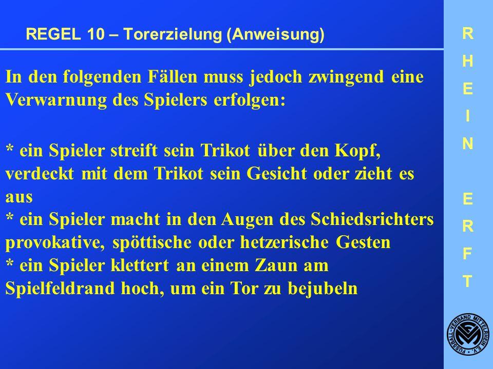 RHEINERFTRHEINERFT REGEL 10 – Torerzielung (Anweisung) Das Anheben des Trikots ist gestattet.