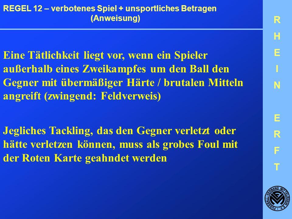 RHEINERFTRHEINERFT REGEL 12 – verbotenes Spiel + unsportliches Betragen (Anweisung) Vergehen gegenüber dem Torwart: * Der Torwart darf von keinem Spieler daran gehindert werden, den Ball aus seiner Hand zu spielen.