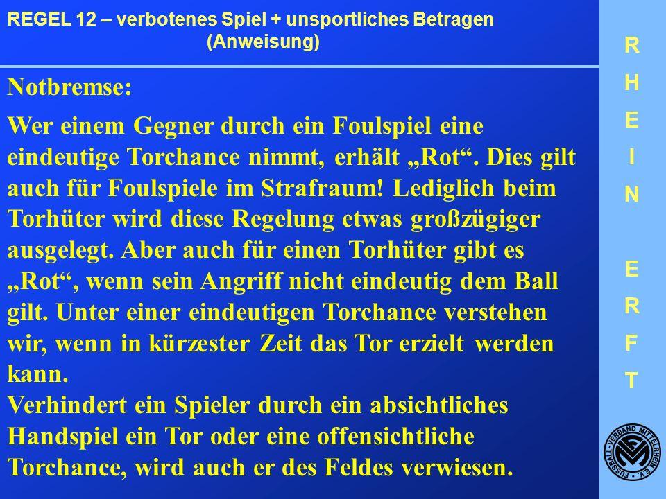RHEINERFTRHEINERFT REGEL 12 – verbotenes Spiel + unsportliches Betragen (Anweisung) Reklamieren: Jeder Spieler, der protestiert, ist zu verwarnen.