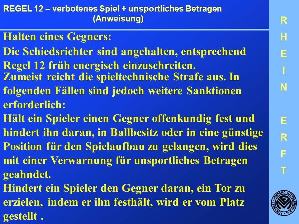 RHEINERFTRHEINERFT REGEL 12 – verbotenes Spiel + unsportliches Betragen (Anweisung) Ellenbogeneinsatz: Bei Zweikämpfen in der Luft werden laufend die Ellenbogen eingesetzt.