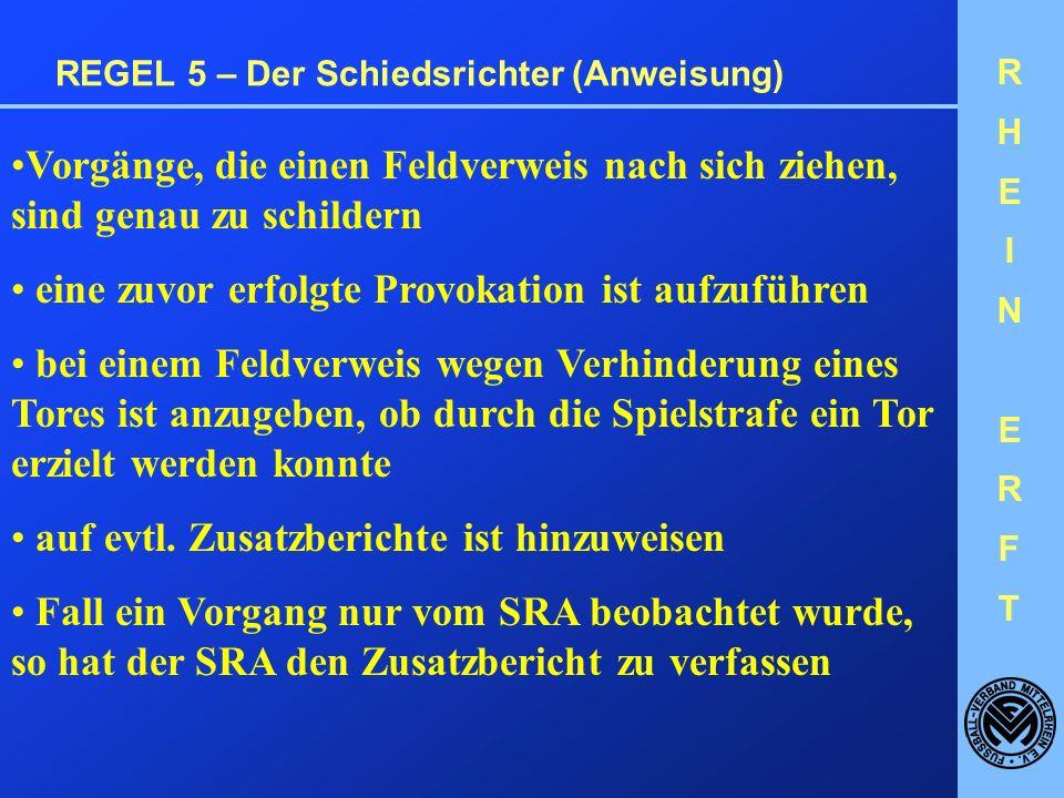 RHEINERFTRHEINERFT REGEL 5 – Der Schiedsrichter (Anweisung) Umgang mit verletzten Spielern: Der Spieler darf nicht auf dem Platz behandelt werden.