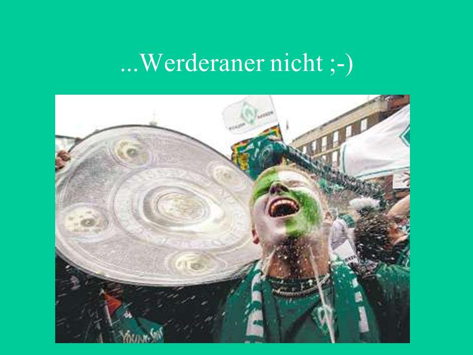 ...Werderaner nicht ;-)